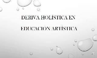 Deriva holística en educación artística